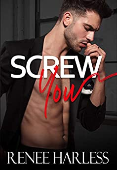 Screw You: An Enemies to Lovers Office Romance by [Renee Harless]