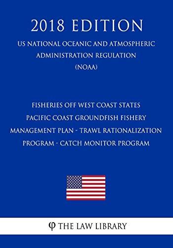 Fisheries off West Coast States - Pacific Coast Groundfish Fishery Management Plan - Trawl Rationalization Program - Catch Monitor Program (US ... Regulation) (NOAA) (2018 Edition)