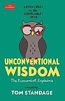 Unconventional Wisdom: Adventures in the Surprisingly True (Economist Explains)