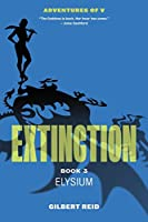 Extinction Book 3: Elysium (The Adventures of V)