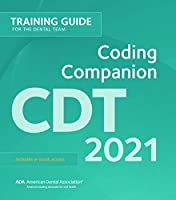 Cdt 2021 Coding Companion: Training Guide for the Dental Team