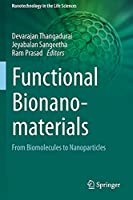 Functional Bionanomaterials: From Biomolecules to Nanoparticles (Nanotechnology in the Life Sciences)