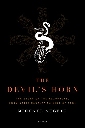 The Devil's Horn: The Story of the Saxophone