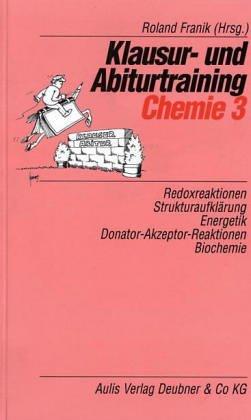 Klausur- und Abiturtraining Chemie, Bd.3, Redoxreaktionen, Strukturaufklärung, Energetik, Donator-Akzeptor-Reaktionen, Biochemie
