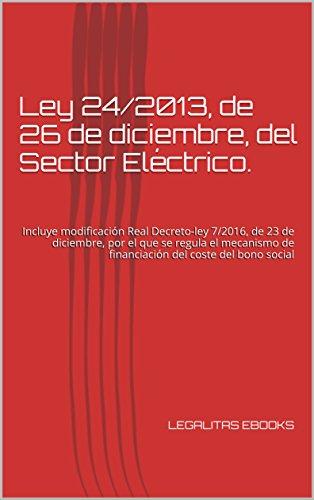 Ley 24/2013, de 26 de diciembre, del Sector Eléctrico.: Incluye modificación Real...