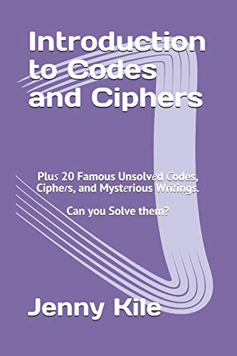 Introduction to Codes and Ciphers: Plus 20 Famous Unsolved Codes, Ciphers, and Mysterious Writings. Can You Solve Them?