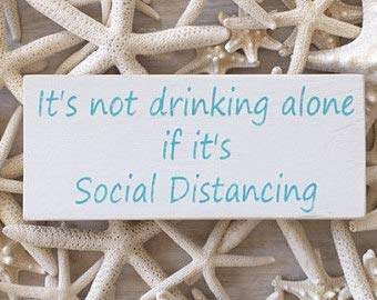 It's Not Drinking Alone If It's Social Distancing ~ Wood Beach Sign ~ Choose Your Colors! ~ Shelf Sitter ~! Wine Beer Bar Wood Sign