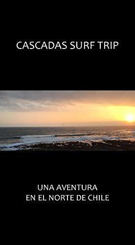 Cascadas Surf Trip: Una aventura en el norte de Chile (Spanish Edition)
