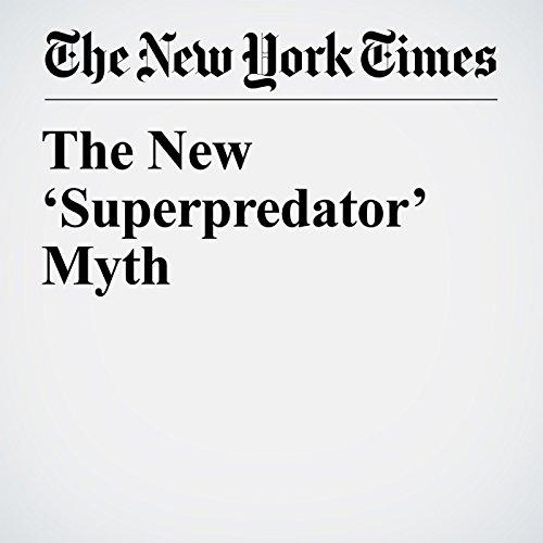 The New 'Superpredator' Myth copertina