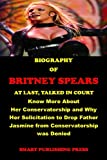 Biography of Britney Spears, At Last, talked in Court: Know More About Her Conservatorship and Why Her Solicitation to Drop Father Jasmine from Conservatorship was Denied