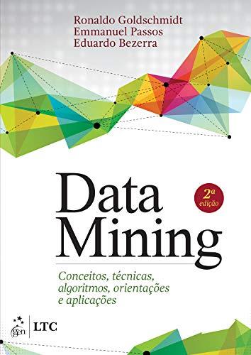 Data Mining: Conceitos, Técnicas, Algoritmos, Orientações e Aplicações