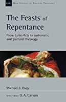 The Feasts of Repentance: From Luke- Acts to Systematic and Pastoral Theology (New Studies in Biblical Theology)