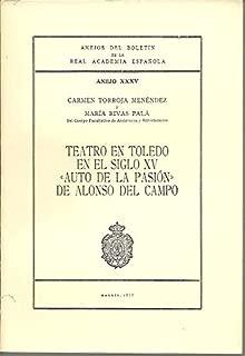 ANEJOS DEL BOLETIN DE LA REAL ACADEMIA ESPAÑOLA. ANEJO XXXV. TEATRO EN TOLEDO EN EL SIGLO XV. AUTO DE LA PASION DE ALONSO DEL CAMPO.