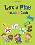 Let's Play: Activity Book For Kids. Toddlers and Preschool. Coloring, Dot to Dot, Mazes, Find Differences, Learning Colors And Numbers Matching Games. (Activity Books Easter)