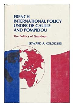 Hardcover French International Policy Under De Gaulle and Pompidou: The Politics of Grandeur Book