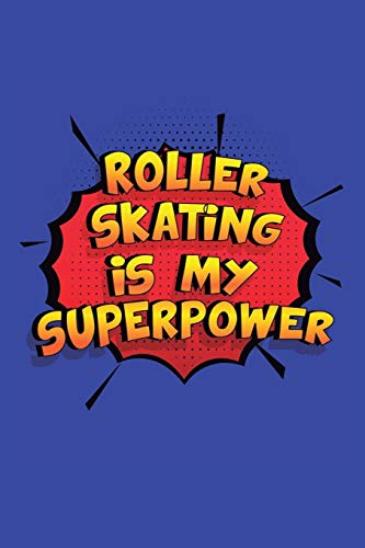 Compare Textbook Prices for Roller Skating Is My Superpower: A 6x9 Inch Softcover Diary Notebook With 110 Blank Lined Pages. Funny Roller Skating Journal to write in. Roller Skating Gift and SuperPower Design Slogan  ISBN 9781704193861 by Journal, Glory