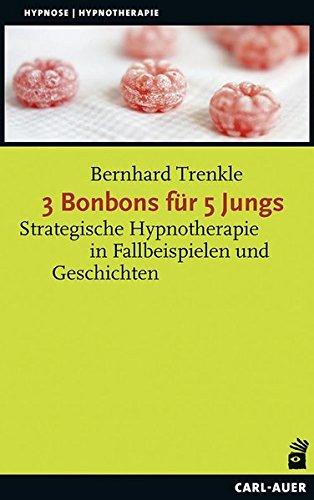3 Bonbons für 5 Jungs: Strategische Hypnotherapie in Fallbeispielen und Geschichten (Hypnose und Hypnotherapie)