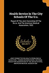 Health Service In The City Schools Of The U.s.: Report Of The Joint Committee Of The N.e.a. And The American Medical Association, 1922