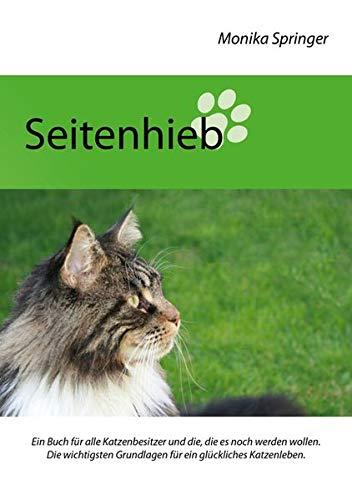 Seitenhieb: Ein Buch für alle Katzenbesitzer und die, die es noch werden wollen. Die wichtigsten Grundlagen für ein glückliches Katzenleben.
