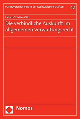 Die verbindliche Auskunft im allgemeinen Verwaltungsrecht (Hannoversches Forum der Rechtswissenschaften 42)