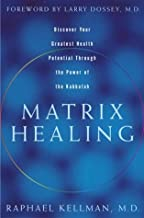 Matrix Healing: Discover Your Greatest Health Potential Through the Power of Kabbalah