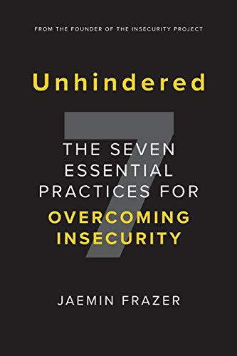 Unhindered. The Seven Essential Practices for Overcoming Insecurity