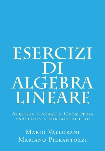 Esercizi di algebra lineare: Algebra lineare e Geometria analitica a portata di clic: Volume 2