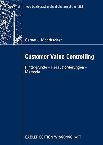 Customer Value Controlling: Hintergründe - Herausforderungen - Methode (neue betriebswirtschaftliche forschung (nbf) (363), Band 363)