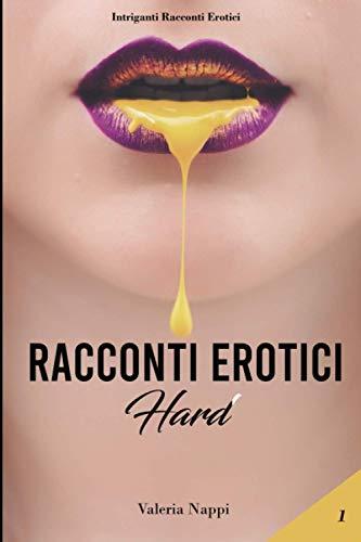 Racconti Erotici Hard: Storie di Sesso Esplicito ed Eccitanti Avventure Erotiche per Adulti.