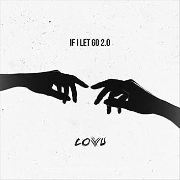 If I Let Go 2.0