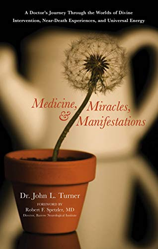 Medicine, Miracles, & Manifestations: A Doctor's Journey Through the Worlds of Divine Intervention, Near-Death Experiences, and Universal Energy