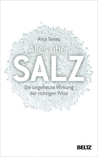 Alles über Salz: Die ungeheure Wirkung der richtigen Prise