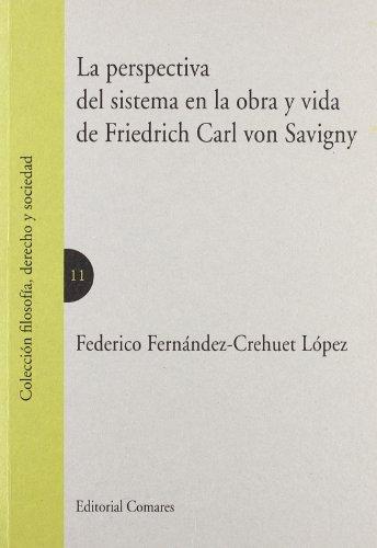 La perspectiva del sistema en la obra y vida de Friedrich Carl von Savigny
