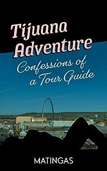 Tijuana Adventure: Confessions of a Tour Guide by [Matthew Suarez]
