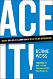 Ace It!: How Sales Champions Win New Business
