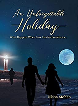 An Unforgettable Holiday: What Happens When Love Has No Boundaries... by [Nisha Mohan]