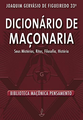 Dicionário de Maçonaria - Nova Edição: Seus Mistérios, Ritos, Filosofia, História