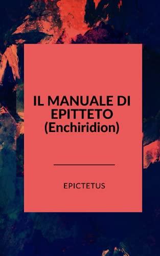 Il manuale di Epitteto: (Enchiridion)
