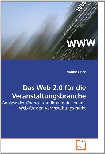 Das Web 2.0 für die Veranstaltungsbranche: Analyse der Chance und Risiken des neuen Web für den Veranstaltungsmarkt by Matthias Janz (2010-03-05)