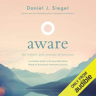 Aware     The Science and Practice of Presence - a Complete Guide to the Groundbreaking Wheel of Awareness Meditation Practice              By:                                                                                                                                 Daniel J Siegel                               Narrated by:                                                                                                                                 Jeff Harding                      Length: 13 hrs and 36 mins     14 ratings     Overall 3.4
