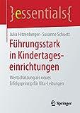 Führungsstark in Kindertageseinrichtungen: Wertschätzung als neues Erfolgsprinzip für Kita-Leitungen (essentials)
