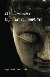 El budismo zen y la práctica contemplativa (Spanish Edition)
