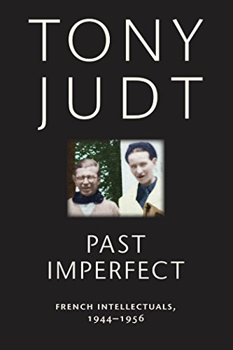 Past Imperfect: French Intellectuals, 1944-1956 (English Edition)