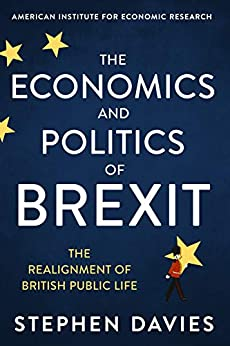 The Economics and Politics of Brexit: The Realignment of British Public Life by [Stephen Davies]