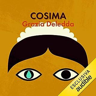 Cosima                   Di:                                                                                                                                 Grazia Deledda                               Letto da:                                                                                                                                 Lucia Valenti                      Durata:  4 ore e 40 min     18 recensioni     Totali 4,3