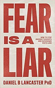 Fear is a Liar  How to Stop Anxious Thoughts and Experience God s Love  Christian Self Help Guide