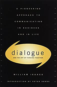 Dialogue: The Art Of Thinking Together by [William Isaacs]