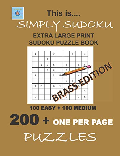 THIS IS... SIMPLY SUDOKU EXTRA LARGE PRINT SUDOKU PUZZLE BOOK Brass Edition: 100 EASY + 100 MEDIUM: 200 ONE PER PAGE PUZZLES