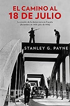 El camino al 18 de julio: La erosión de la democrácia en España (diciembre de 1935 - julio de 1936) (Fuera de colección) PDF EPUB Gratis descargar completo