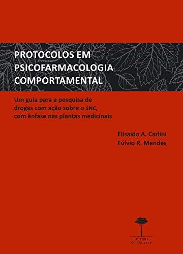 Protocolos em psicofarmacologia comportamental: Um guia para a pesquisa de drogas com ação sobre o SNC, com ênfase nas plantas medicinais